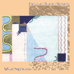 Hello Blue Roses – Wild Nights